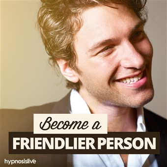 Hypnosis Live - Become a Friendlier Person